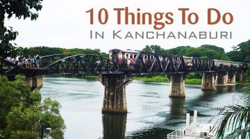 10 Things To Do In Kanchanaburi, Thailand