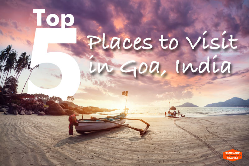 Top 5 Places to See in Goa, India